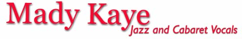 Mady Kaye: Jazz and Cabaret Vocals